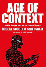 Amazon.com: Age of Context: Mobile, Sensors, Data and the Future of Privacy  eBook: Scoble, Robert, Israel, Shel: Kindle Store